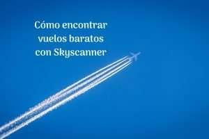 Cómo encontrar vuelos baratos con Skyscanner