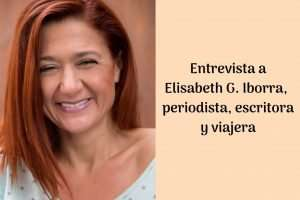 Entrevista a Elisabeth G. Iborra: «ahora las mujeres están mucho más interesadas en viajar solas y empoderarse»