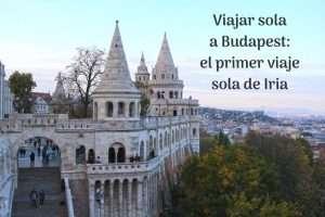 Viajar sola a Budapest: el primer viaje sola de Iria