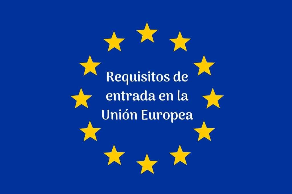 Requisitos de entrada en la Unión Europea y Espacio Schengen