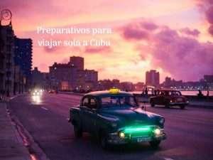 Preparativos para viajar sola a Cuba